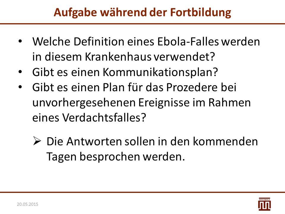 Aufgabe während der Fortbildung Welche Definition eines Ebola-Falles werden in diesem Krankenhaus verwendet? Gibt es einen Kommunikationsplan? Gibt es