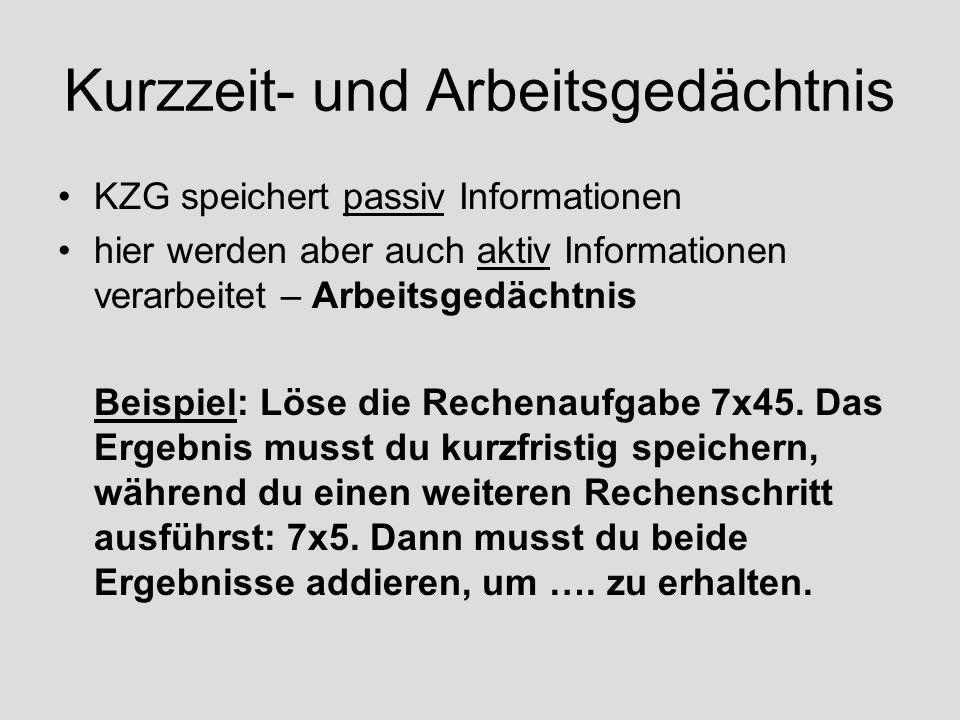 Kurzzeit- und Arbeitsgedächtnis KZG speichert passiv Informationen hier werden aber auch aktiv Informationen verarbeitet – Arbeitsgedächtnis Beispiel: