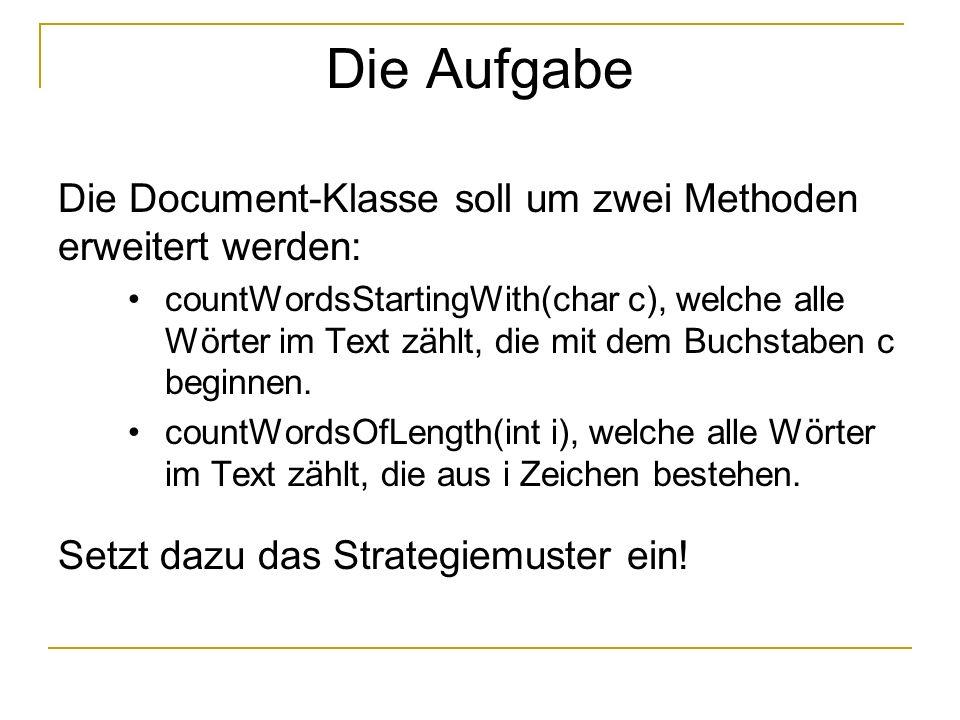 Die Aufgabe Die Document-Klasse soll um zwei Methoden erweitert werden: countWordsStartingWith(char c), welche alle Wörter im Text zählt, die mit dem Buchstaben c beginnen.
