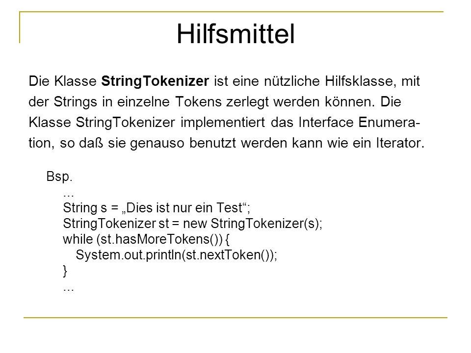 Hilfsmittel Die Klasse StringTokenizer ist eine nützliche Hilfsklasse, mit der Strings in einzelne Tokens zerlegt werden können.