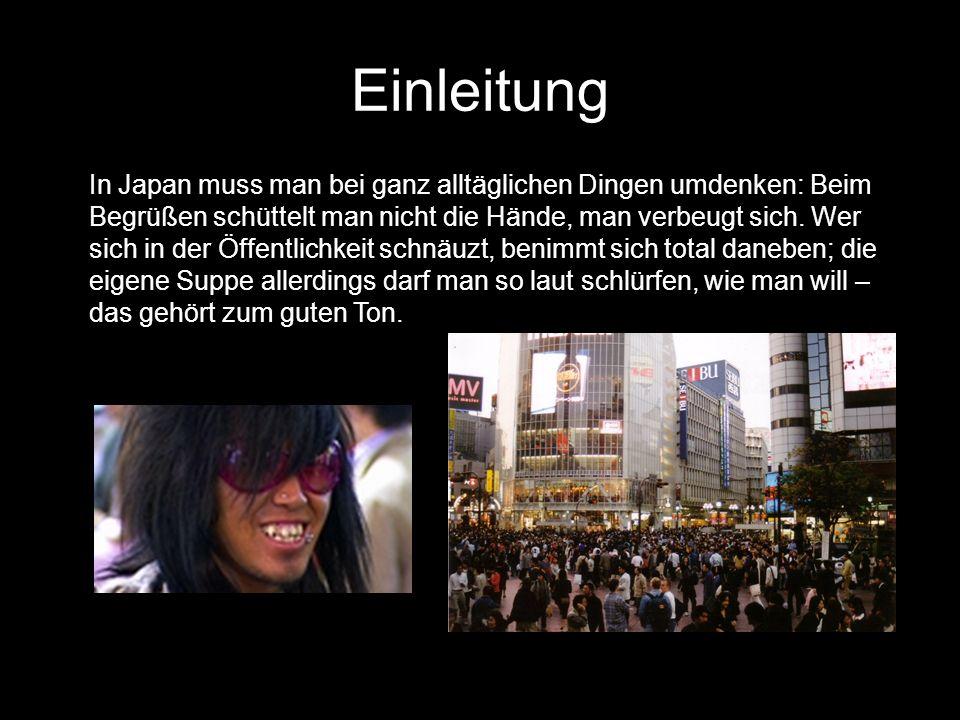 Einleitung In Japan muss man bei ganz alltäglichen Dingen umdenken: Beim Begrüßen schüttelt man nicht die Hände, man verbeugt sich.
