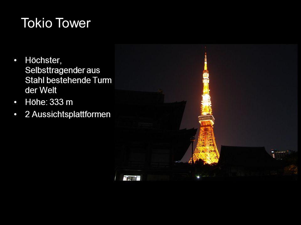 Höchster, Selbsttragender aus Stahl bestehende Turm der Welt Höhe: 333 m 2 Aussichtsplattformen Tokio Tower