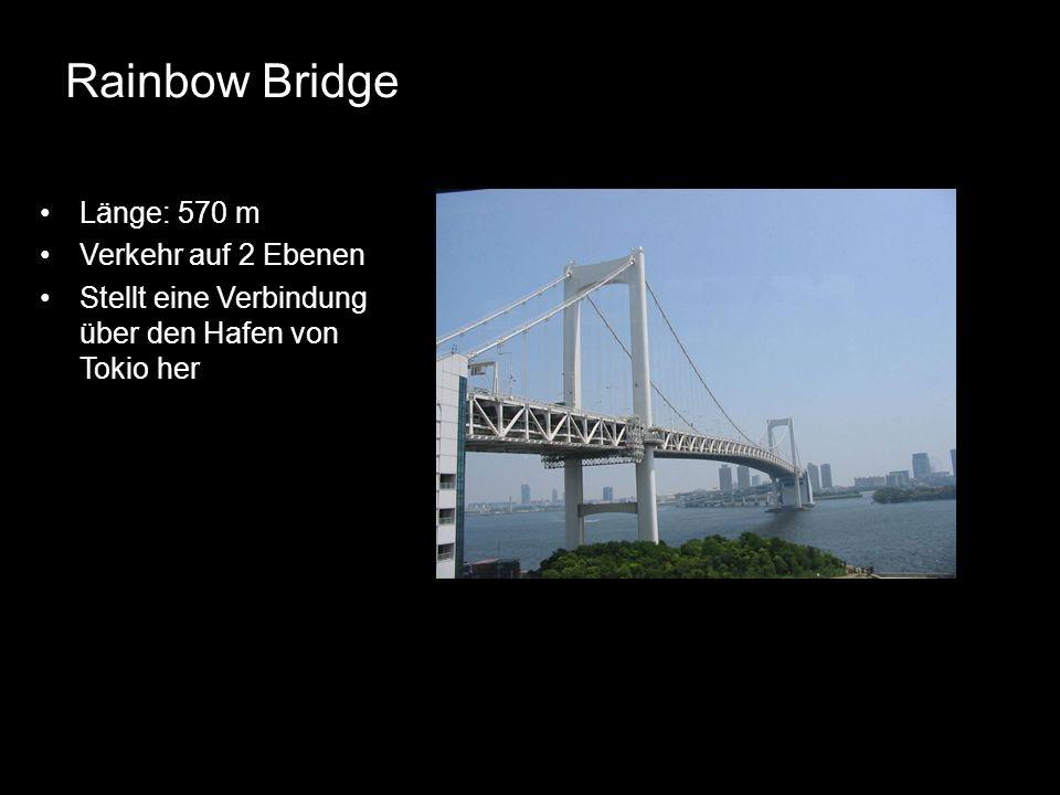 Rainbow Bridge Länge: 570 m Verkehr auf 2 Ebenen Stellt eine Verbindung über den Hafen von Tokio her