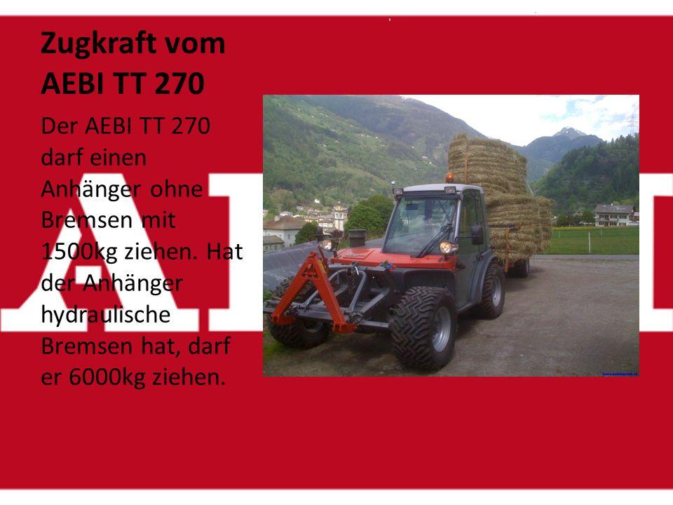 Das Gewicht vom AEBI TT 270 ist: Das Leergewicht vom AEBI TT 270 ist 2600kg. Das Gesamtgewicht wo noch zulässig ist beträgt 3800kg. Das heisst zum Bei