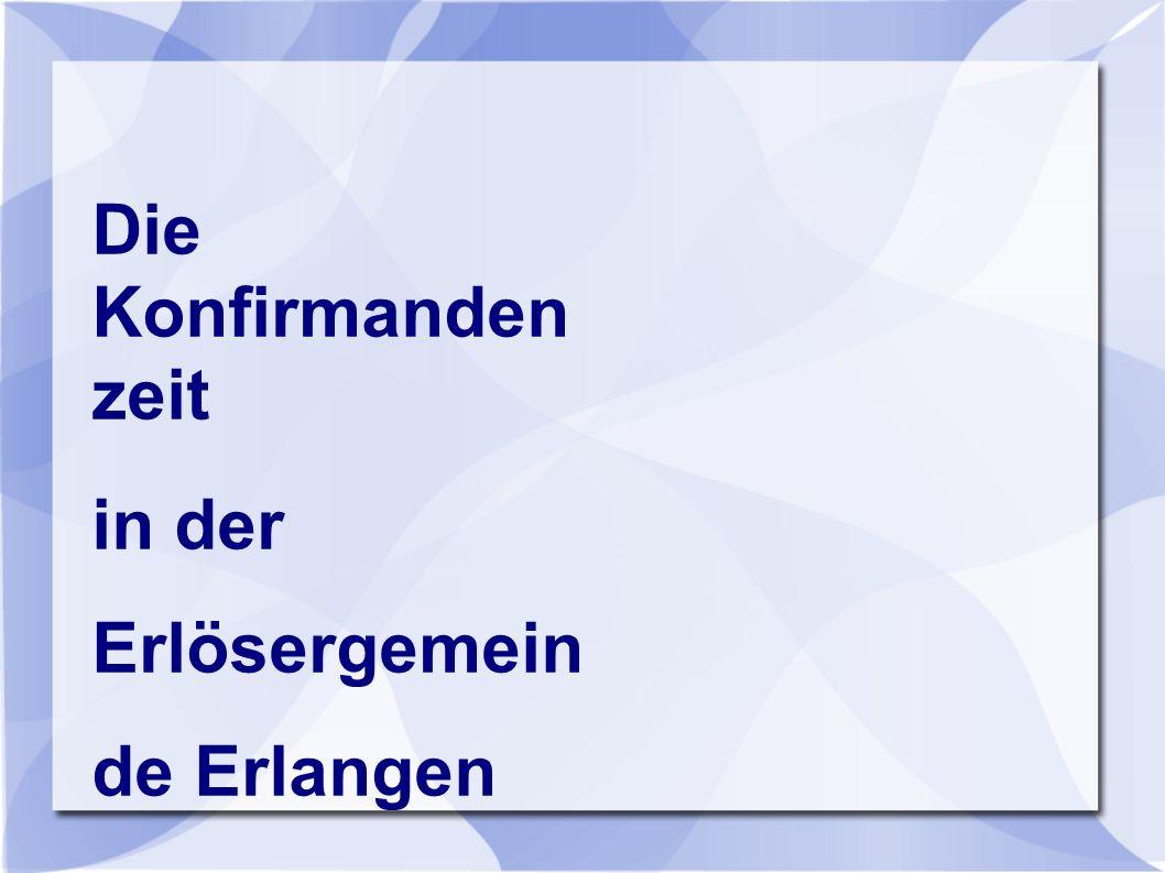 Die Konfirmandenzeit in der Erlösergemeinde Erlangen Vorstellungsrunde ● Das bin ich.