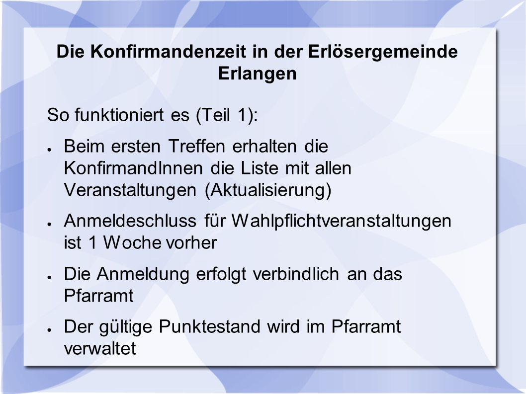 Die Konfirmandenzeit in der Erlösergemeinde Erlangen So funktioniert es (Teil 1): ● Beim ersten Treffen erhalten die KonfirmandInnen die Liste mit all