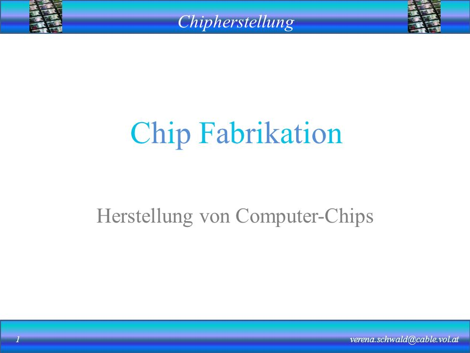 Chipherstellung verena.schwald@cable.vol.at12
