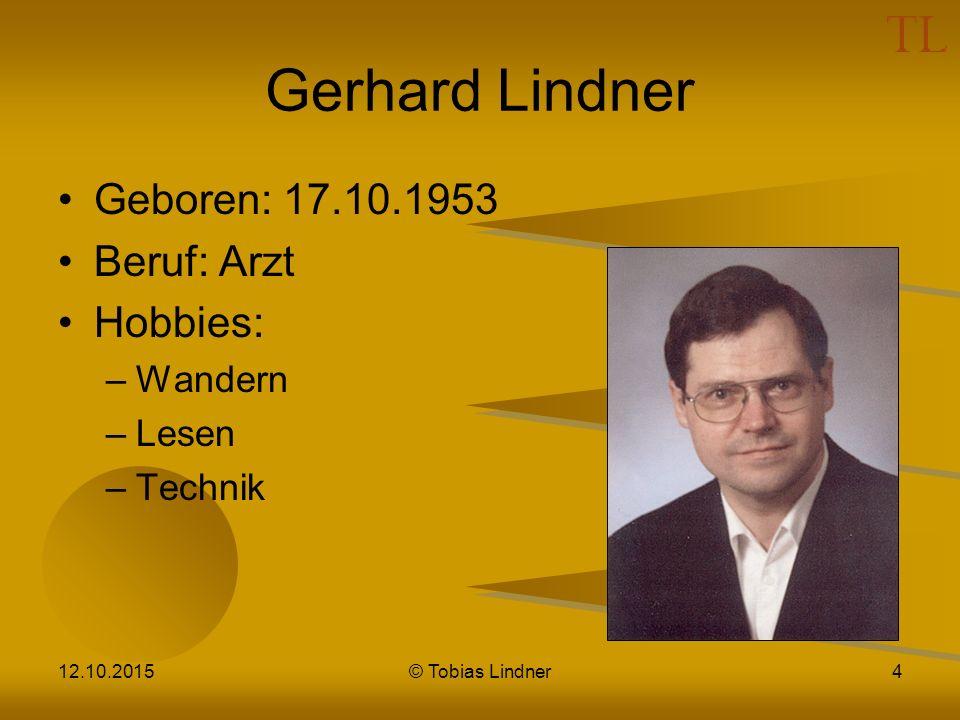 Gerhard Lindner Geboren: 17.10.1953 Beruf: Arzt Hobbies: –Wandern –Lesen –Technik 12.10.2015© Tobias Lindner4