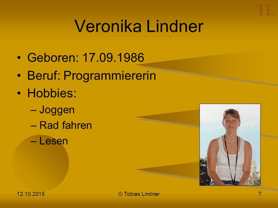 Veronika Lindner Geboren: 17.09.1986 Beruf: Programmiererin Hobbies: –Joggen –Rad fahren –Lesen 12.10.2015© Tobias Lindner7