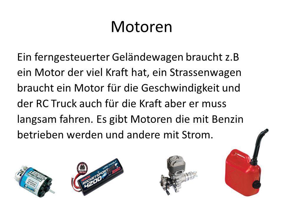 Motoren Ein ferngesteuerter Geländewagen braucht z.B ein Motor der viel Kraft hat, ein Strassenwagen braucht ein Motor für die Geschwindigkeit und der RC Truck auch für die Kraft aber er muss langsam fahren.