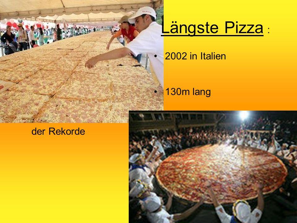 Größte Pizza: 1990 in Südafrika Durchmesser von 37,4m 1995 Guinnes Buch der Rekorde Längste Pizza : 2002 in Italien 130m lang Kostet 7.000€