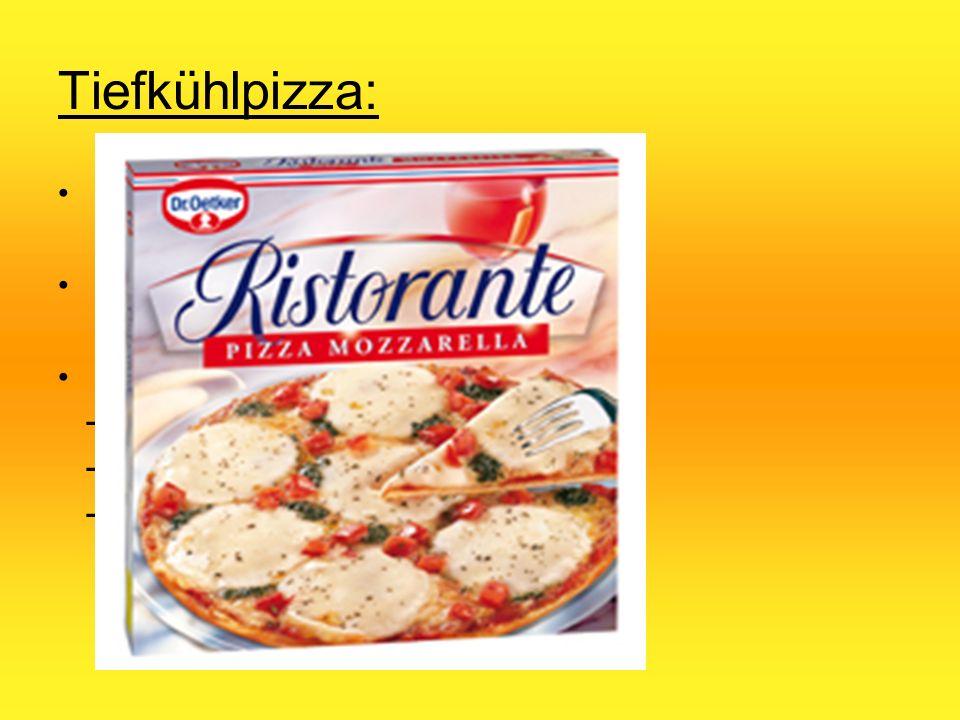 Tiefkühlpizza: 1960 in den USA entwickelt Industrielle Großproduktion Einige Hersteller:  Wagner (Deutschland)  Dr. Oetker (Deutschland)  Freiberge