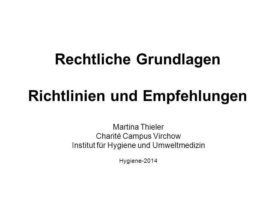 Rechtliche Grundlagen Richtlinien und Empfehlungen Martina Thieler Charité Campus Virchow Institut für Hygiene und Umweltmedizin Hygiene-2014