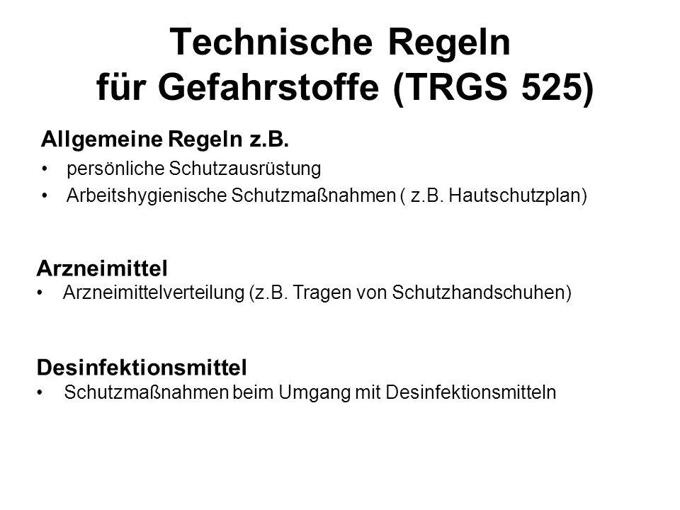 Technische Regeln für Gefahrstoffe (TRGS 525) Allgemeine Regeln z.B. persönliche Schutzausrüstung Arbeitshygienische Schutzmaßnahmen ( z.B. Hautschutz