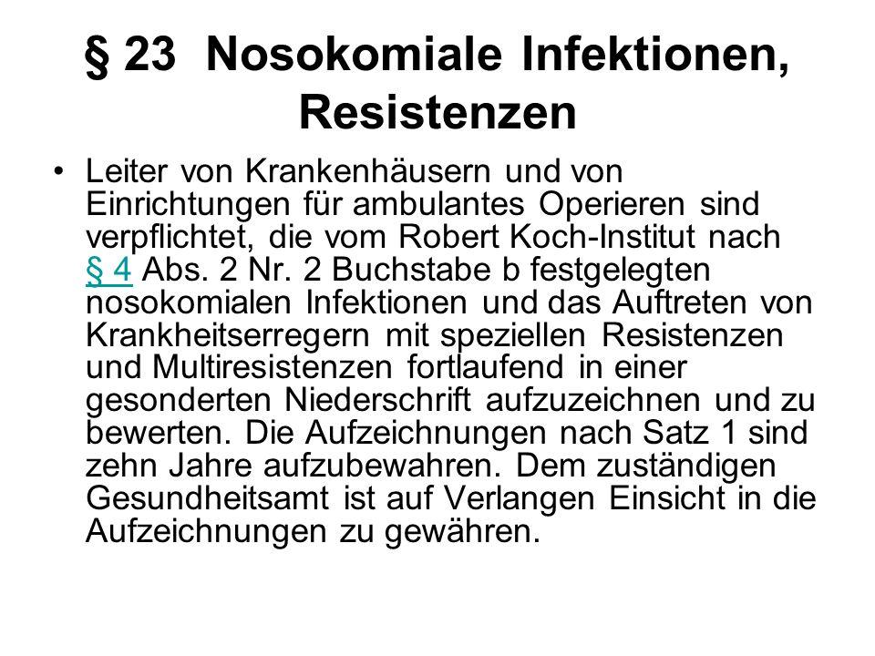 § 23 Nosokomiale Infektionen, Resistenzen Leiter von Krankenhäusern und von Einrichtungen für ambulantes Operieren sind verpflichtet, die vom Robert K