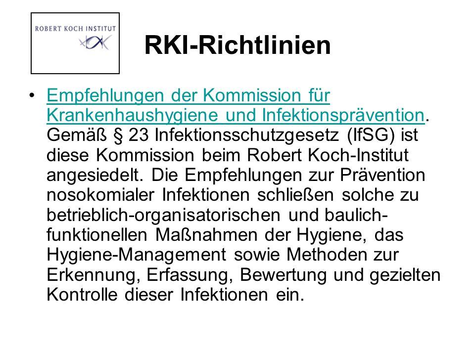 RKI-Richtlinien Empfehlungen der Kommission für Krankenhaushygiene und Infektionsprävention. Gemäß § 23 Infektionsschutzgesetz (IfSG) ist diese Kommis