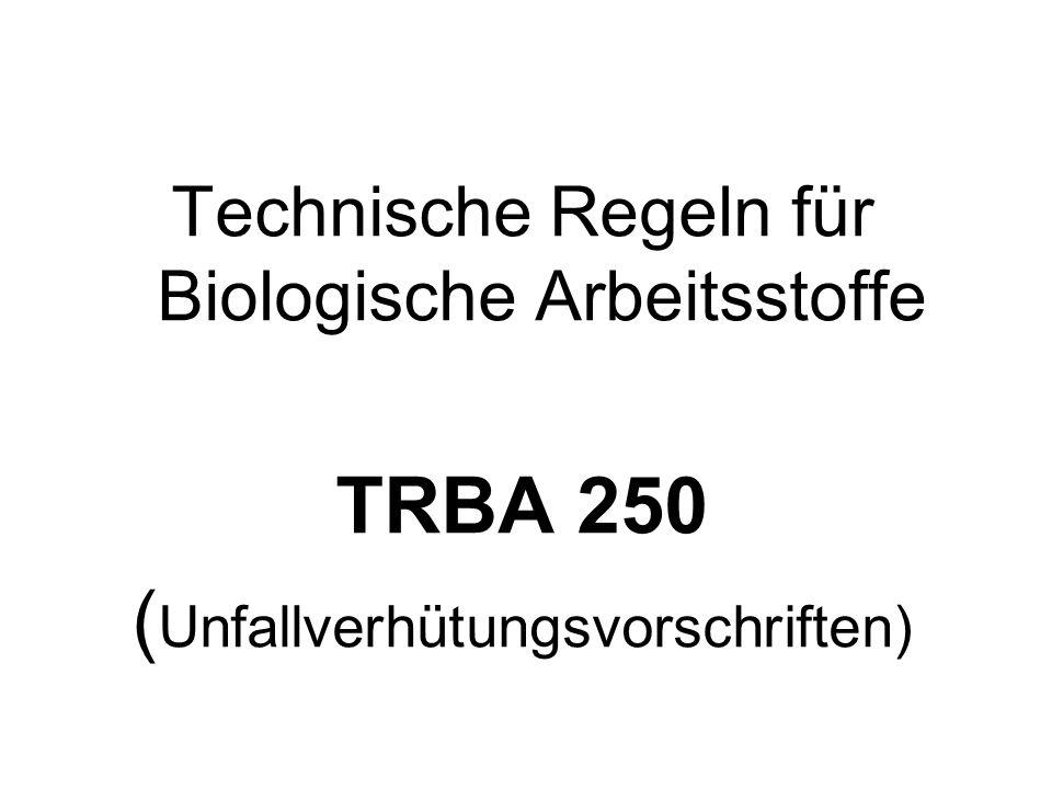 Technische Regeln für Biologische Arbeitsstoffe TRBA 250 ( Unfallverhütungsvorschriften)