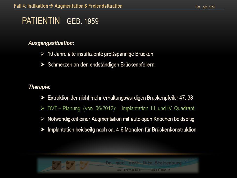 Pat.geb. 1959 Fall 4: Indikation  Augmentation & Freiendsituation PATIENTIN GEB.