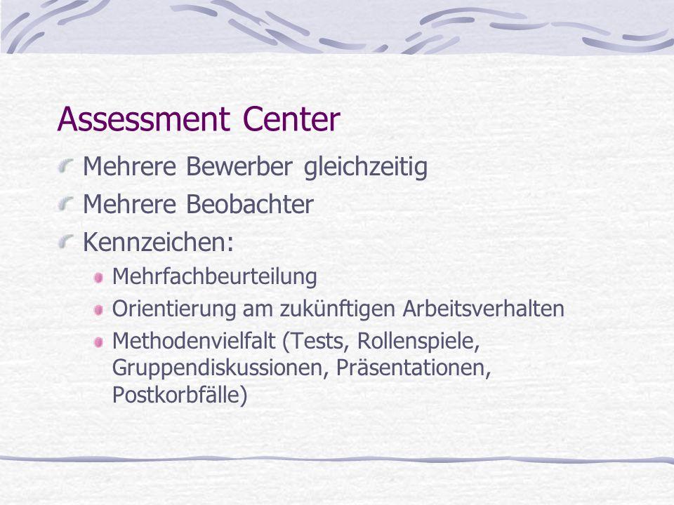 Assessment Center Mehrere Bewerber gleichzeitig Mehrere Beobachter Kennzeichen: Mehrfachbeurteilung Orientierung am zukünftigen Arbeitsverhalten Metho
