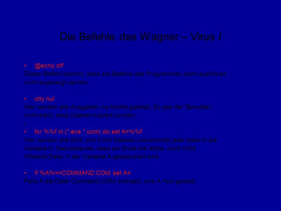 Die Befehle des Wagner – Virus I @echo off Dieser Befehl bewirkt, dass die Befehle des Programmes beim ausführen nicht angezeigt werden.