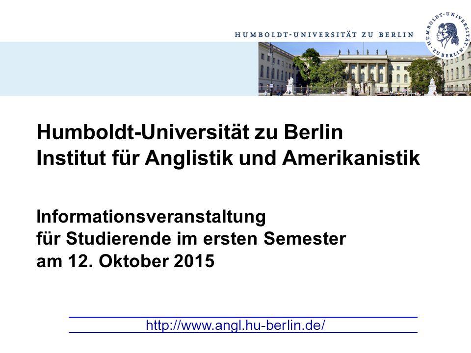 Institut für Anglistik und Amerikanistik Humboldt-Universität zu Berlin http://www.angl.hu-berlin.de/ Informationsveranstaltung für Studierende im ers