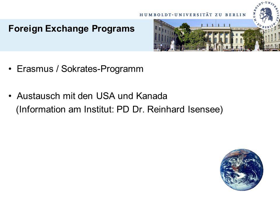 Foreign Exchange Programs Erasmus / Sokrates-Programm Austausch mit den USA und Kanada (Information am Institut: PD Dr. Reinhard Isensee)