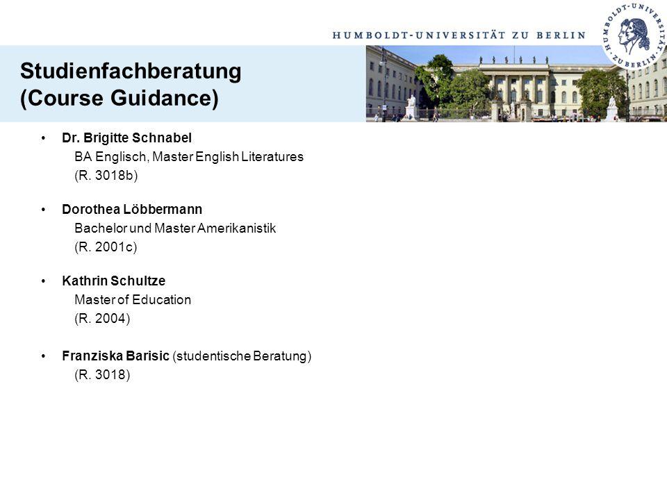 Studienfachberatung (Course Guidance) Dr. Brigitte Schnabel BA Englisch, Master English Literatures (R. 3018b) Dorothea Löbbermann Bachelor und Master