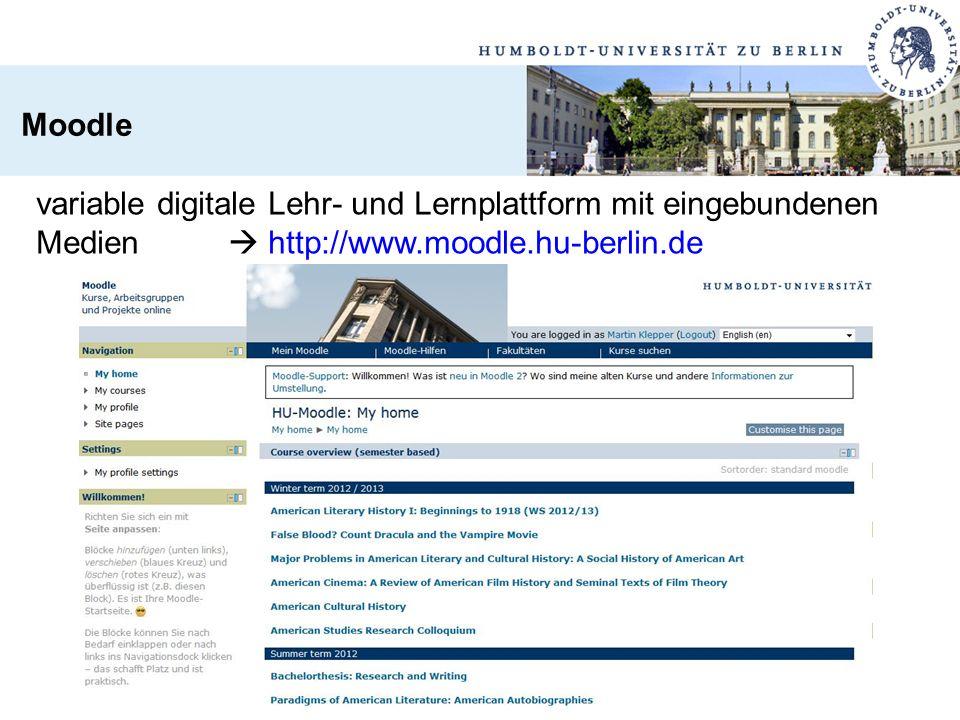 variable digitale Lehr- und Lernplattform mit eingebundenen Medien  http://www.moodle.hu-berlin.de Moodle