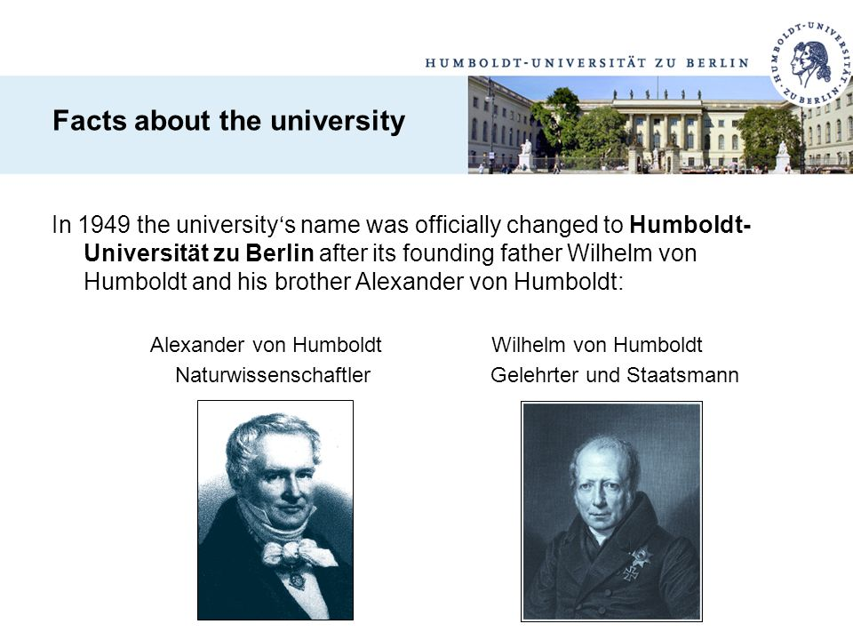 Today Humboldt University of Berlin is organized into eleven faculties, several central institutes and interdisciplinary centers.