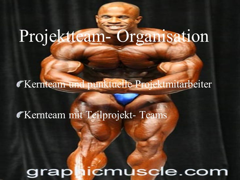 Projektteam- Organisation Kernteam und punktuelle Projektmitarbeiter Kernteam mit Teilprojekt- Teams