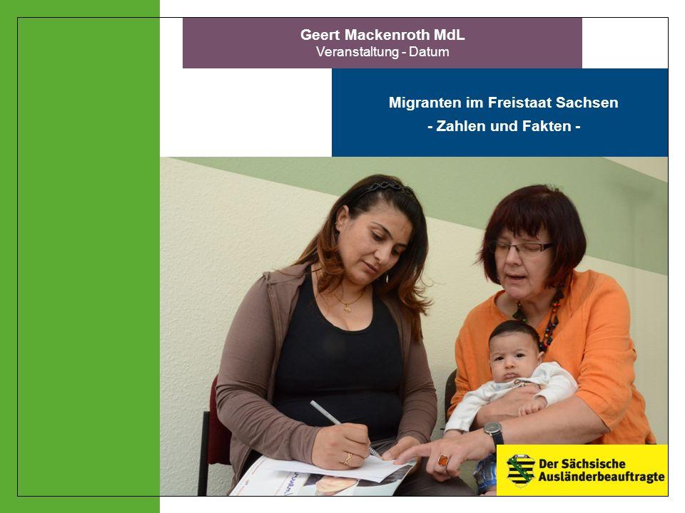 1 Geert Mackenroth MdL Veranstaltung - Datum Migranten im Freistaat Sachsen - Zahlen und Fakten -