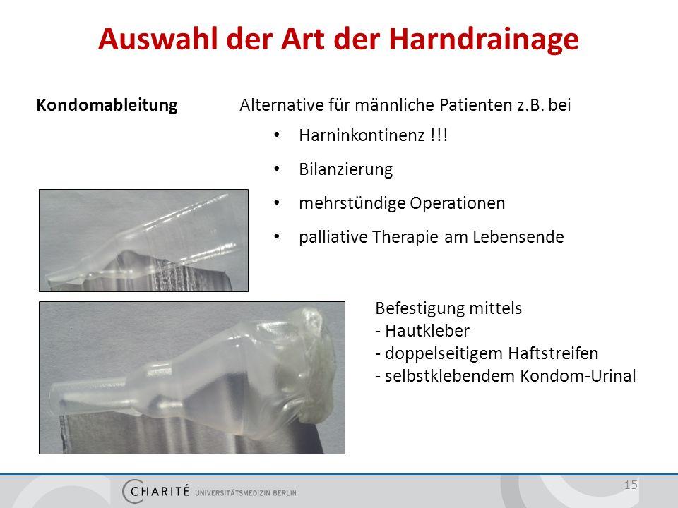 Auswahl der Art der Harndrainage 15 Kondomableitung Alternative für männliche Patienten z.B. bei Harninkontinenz !!! Bilanzierung mehrstündige Operati