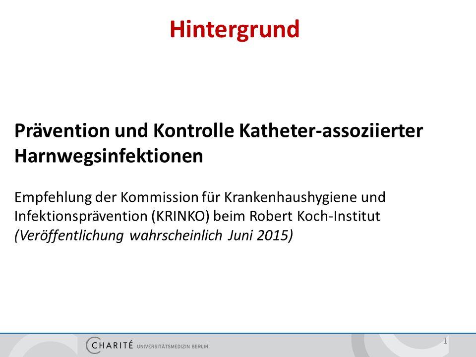 1 Prävention und Kontrolle Katheter-assoziierter Harnwegsinfektionen Empfehlung der Kommission für Krankenhaushygiene und Infektionsprävention (KRINKO