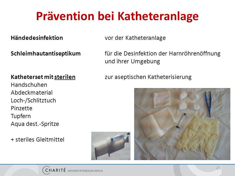 Prävention bei Katheteranlage 20 Händedesinfektion vor der Katheteranlage Schleimhautantiseptikum für die Desinfektion der Harnröhrenöffnung und ihrer