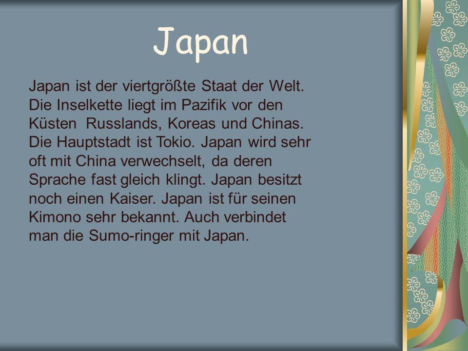 Japan Japan ist der viertgrößte Staat der Welt.