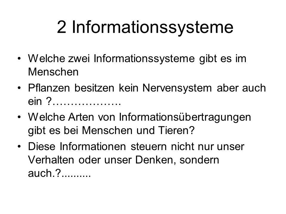 2 Informationssysteme Welche zwei Informationssysteme gibt es im Menschen Pflanzen besitzen kein Nervensystem aber auch ein ?………………. Welche Arten von
