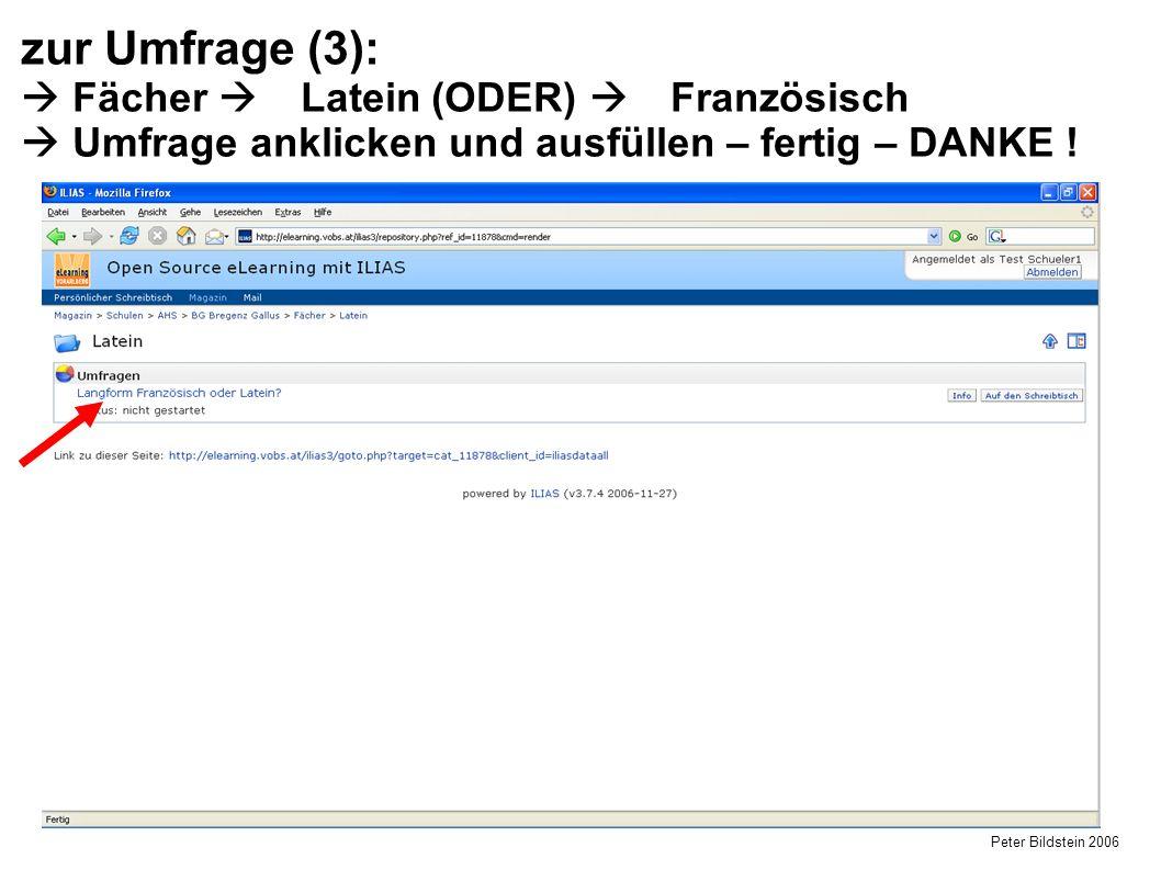 Peter Bildstein 2006 zur Umfrage (3):  Fächer  Latein (ODER)  Französisch  Umfrage anklicken und ausfüllen – fertig – DANKE !