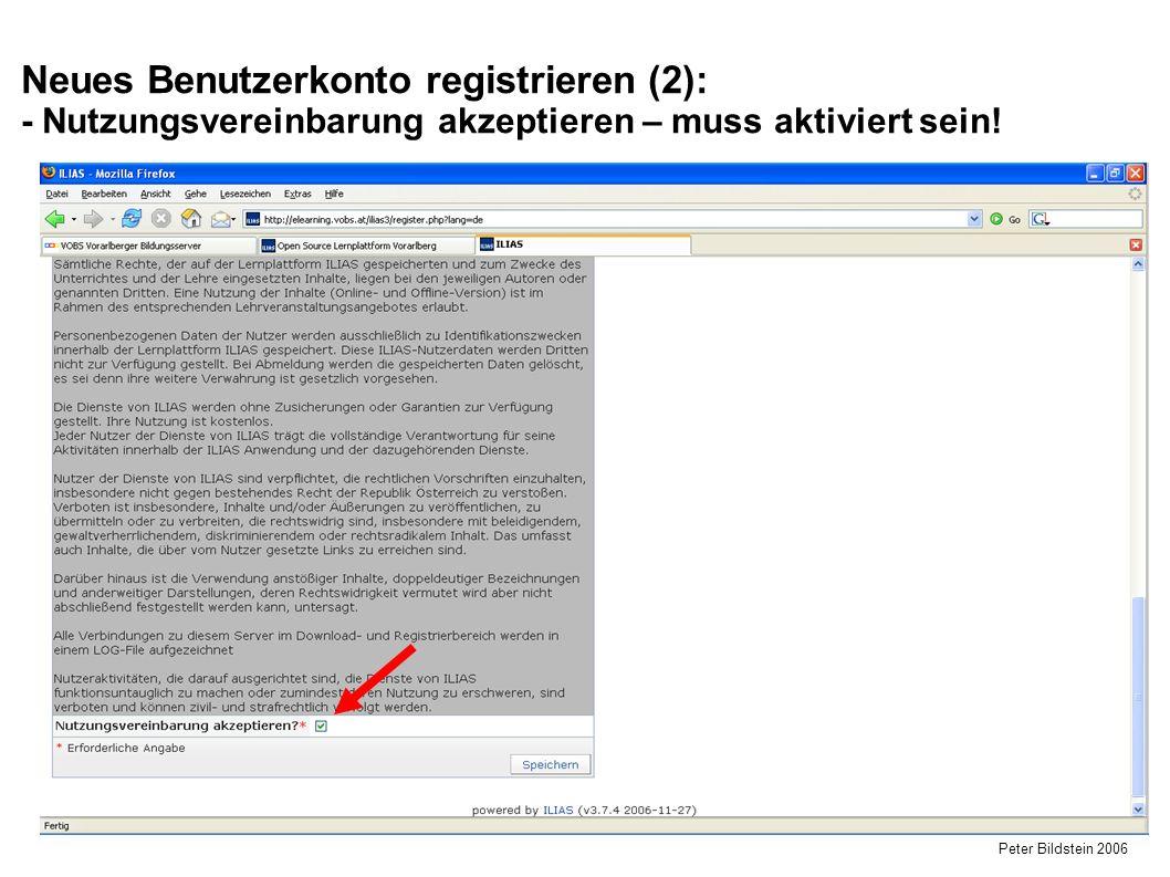 Peter Bildstein 2006 Neues Benutzerkonto registrieren (2): - Nutzungsvereinbarung akzeptieren – muss aktiviert sein!