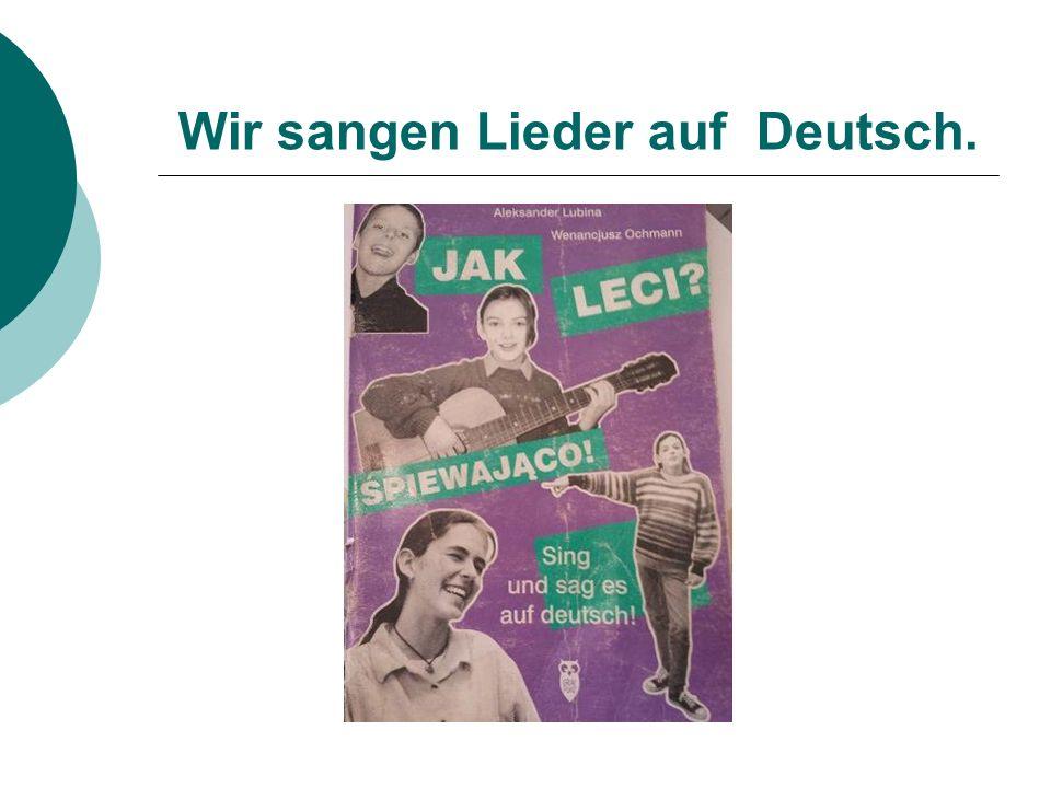 Wir sangen Lieder auf Deutsch.