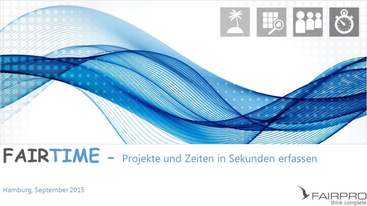 FAIRTIME - Projekte und Zeiten in Sekunden erfassen Hamburg, September 2015