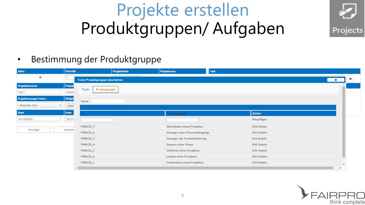 Bestimmung der Aufgaben für das Projekt: auswählen oder hinzufügen Angabe zur der Abrechnung Projekte erstellen Produktgruppen/ Aufgaben Aufgaben auswählen / hinzufügen 9