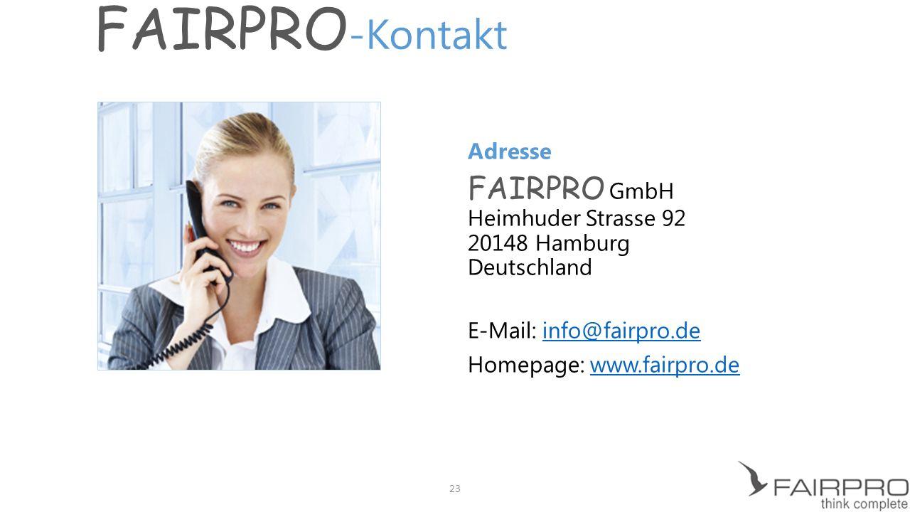 FAIRPRO -Kontakt Adresse FAIRPRO GmbH Heimhuder Strasse 92 20148 Hamburg Deutschland E-Mail: info@fairpro.deinfo@fairpro.de Homepage: www.fairpro.dewww.fairpro.de 23