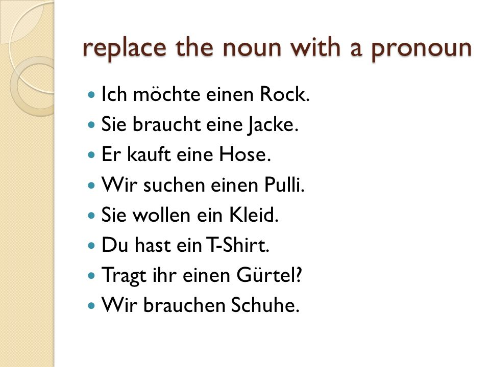 replace the noun with a pronoun Ich möchte einen Rock.