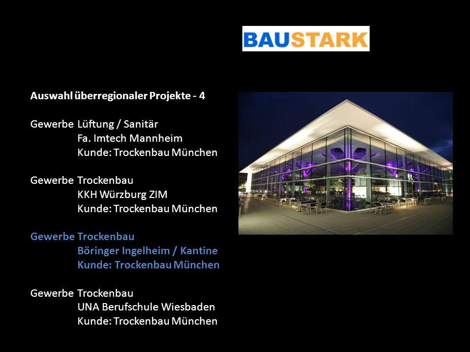 Auswahl überregionaler Projekte - 4 GewerbeLüftung / Sanitär Fa. Imtech Mannheim Kunde: Trockenbau München GewerbeTrockenbau KKH Würzburg ZIM Kunde: T