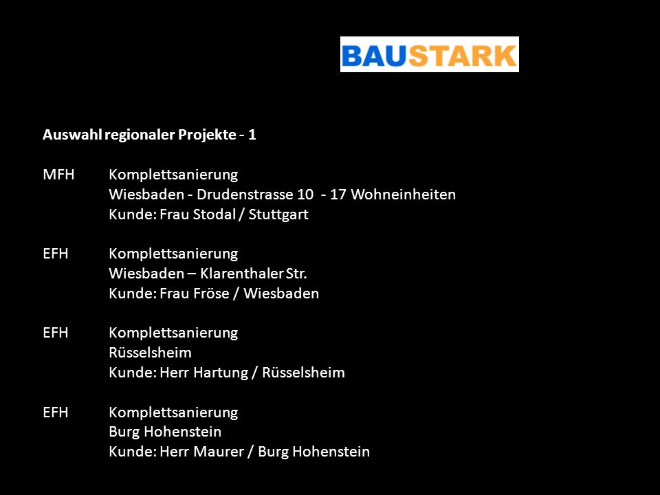 Auswahl regionaler Projekte - 1 MFHKomplettsanierung Wiesbaden - Drudenstrasse 10 - 17 Wohneinheiten Kunde: Frau Stodal / Stuttgart EFHKomplettsanieru