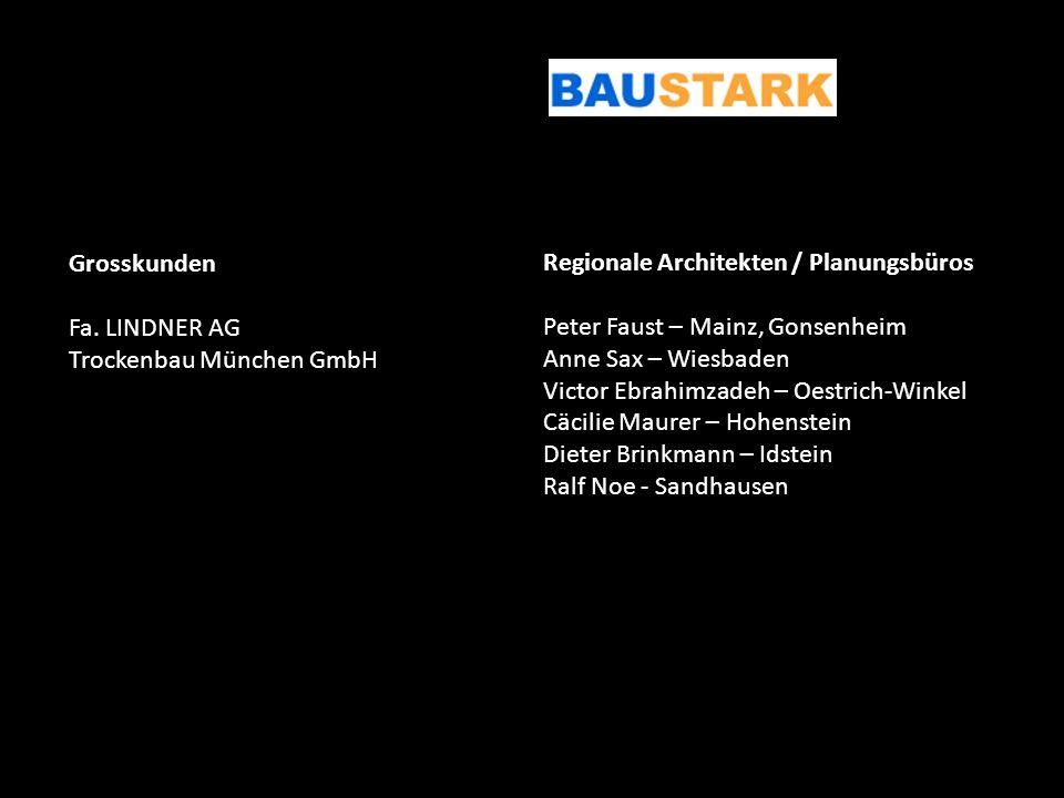 Grosskunden Fa. LINDNER AG Trockenbau München GmbH Regionale Architekten / Planungsbüros Peter Faust – Mainz, Gonsenheim Anne Sax – Wiesbaden Victor E