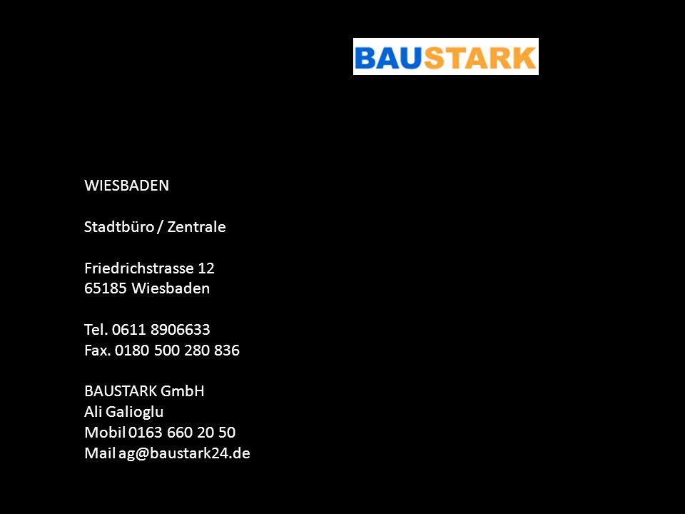 WIESBADEN Stadtbüro / Zentrale Friedrichstrasse 12 65185 Wiesbaden Tel. 0611 8906633 Fax. 0180 500 280 836 BAUSTARK GmbH Ali Galioglu Mobil 0163 660 2