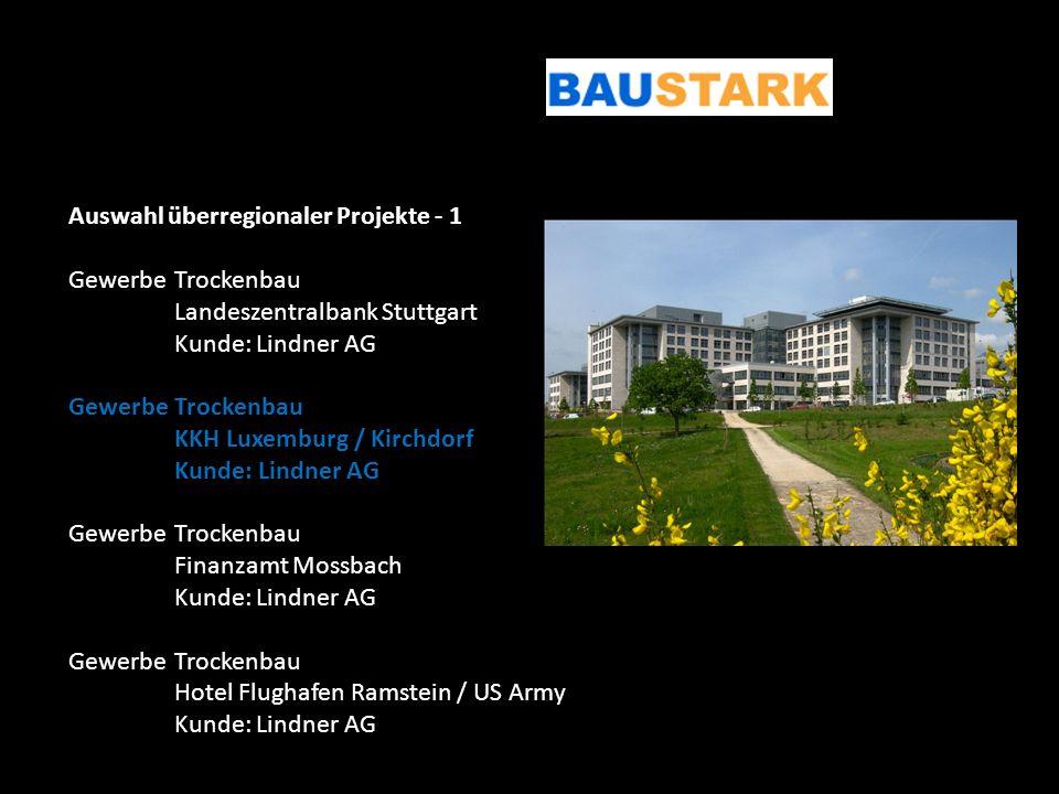 Auswahl überregionaler Projekte - 1 GewerbeTrockenbau Landeszentralbank Stuttgart Kunde: Lindner AG GewerbeTrockenbau KKH Luxemburg / Kirchdorf Kunde: