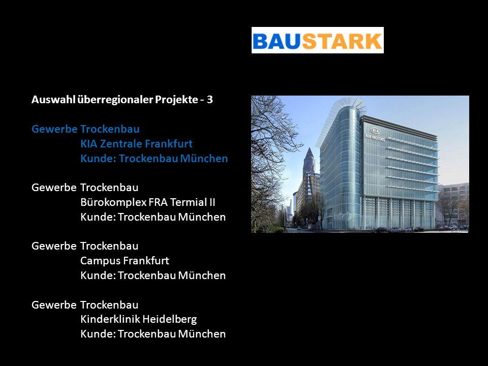 Auswahl überregionaler Projekte - 3 GewerbeTrockenbau KIA Zentrale Frankfurt Kunde: Trockenbau München GewerbeTrockenbau Bürokomplex FRA Termial II Ku