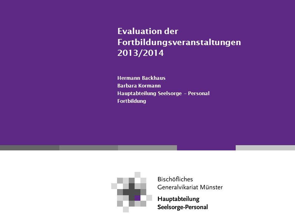Evaluation der Fortbildungsveranstaltungen 2013/2014 Hermann Backhaus Barbara Kormann Hauptabteilung Seelsorge – Personal Fortbildung